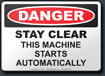Danger Stay Clear This Machine Starts Automatically Sign